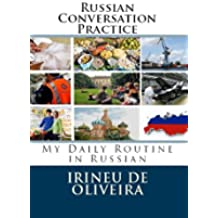 Russian Conversation Practice: My Daily Routine in Russian (English Edition)