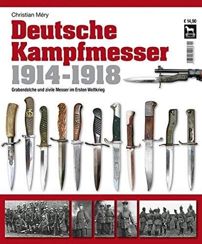 Deutsche Kampfmesser 1914-1918: Grabendolche und zivile Messer im Ersten Weltkrieg by Christian...