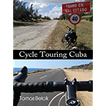Cycle Touring Cuba: Self-guided and self-supported trip bicycle touring Eastern Cuba; a bike adventure travel guide to cycling provinces of Holguin, Guantanamo, ... and Granma in 12 days (English Edition)