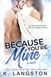 Because You're Mine (MINE 1) by K. Langston