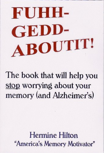 New Title FUHHGEDDABOUTIT! The book that will help you stop worrying about your memory - and Alzheimer's (English Edition)