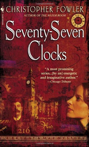 Seventy-Seven Clocks: A Bryant & May Mystery (Bryant & May Mysteries)