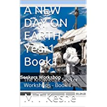 A NEW DAY ON EARTH Year1 Book1: The Knowledge Seeker Workshops - Book 1. (English Edition)