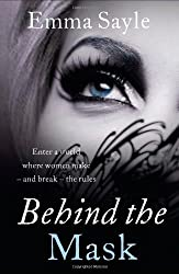 Behind the Mask: Enter a World Where Women Make - and Break - the Rules by Emma Sayle (2014-04-24)