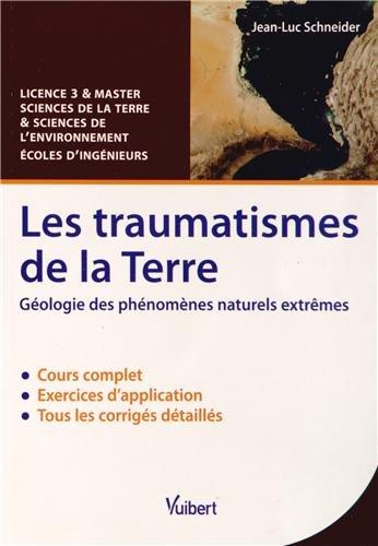 Les traumatismes de la Terre - Géologie des phénomènes naturels extrêmes - Licence 3 & Master Sciences de la Terre et Sciences de l'environnement par Jean-Luc Schneider