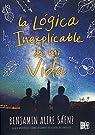 La Logica Inexplicable de Mi Vida par Benjamin Alire Saaenz