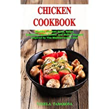 Chicken Cookbook: Healthy Chicken Soup, Salad, Casserole, Slow Cooker and Skillet Recipes Inspired by The Mediterranean Diet (Free Gift): Mediterranean ... Cooking on a Budget 1) (English Edition)