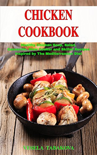 chicken-cookbook-healthy-chicken-soup-salad-casserole-slow-cooker-and-skillet-recipes-inspired-by-th