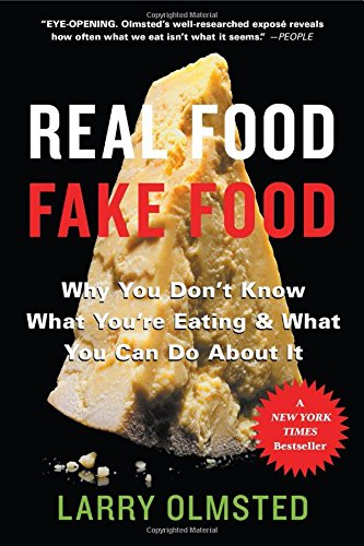 Real Food/Fake Food: Why you don't know what you're eating and what you can do about it por Larry Olmsted