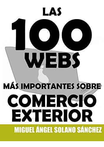 Descargar Libro LAS 100 WEBS MÁS IMPORTANTES SOBRE COMERCIO EXTERIOR de Miguel Ángel Solano Sánchez