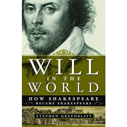 [(Will in the World: How Shakespeare Became Shakespeare)] [Author: Stephen Greenblatt] published on (October, 2004)