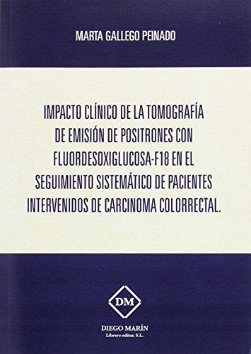 IMPACTO CLINICO DE LA TOMOGRAFIA DE EMISION DE POSITRONES CON FLUORDESOXIGLUCOSA-F18 EN EL SEGUIMIENTO SISTEMATICO DE PACIENTES INTERVENIDOS DE CARCINOMA COLORRECTAL