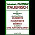 Vokabel-Turbo Italienisch: Vokabel-Turbo Italienisch 31 einfache Wege aus Deutschen Wörtern  hunderte Italienische Wörter zu machen  ohne Auswendiglernen