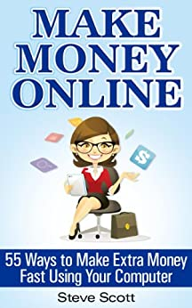 Make Money Online - 55 Ways to Make Extra Money Fast Using Your Computer (English Edition) par [Scott, Steve]