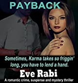 Payback - Sometimes karma takes so friggin' long, you have to lend a hand: A romantic crime, suspense and mystery thriller  (The Girl on Fire Series Book 1)