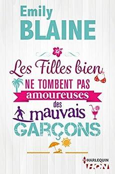 Les filles bien ne tombent pas amoureuses des mauvais garçons : Découvrez aussi le nouveau roman d'Emily Blaine, Si tu me le demandais (HQN) par [Blaine, Emily]
