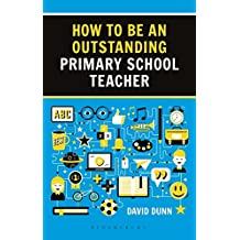 How to be an Outstanding Primary School Teacher 2nd edition (Outstanding Teaching)