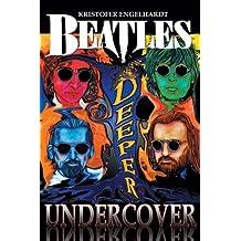 """""""Beatles"""" Deeper Undercover"""
