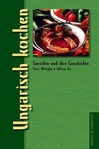 Ungarisch kochen (Gerichte und ihre Geschichte - Edition dià im Verlag Die Werkstatt)