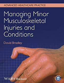 Managing Minor Musculoskeletal Injuries and Conditions (Advanced Healthcare Practice) by [Bradley, David]