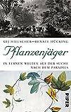 Pflanzenjäger: In fernen Welten auf der Suche nach dem Paradies - Kej Hielscher, Renate Hücking