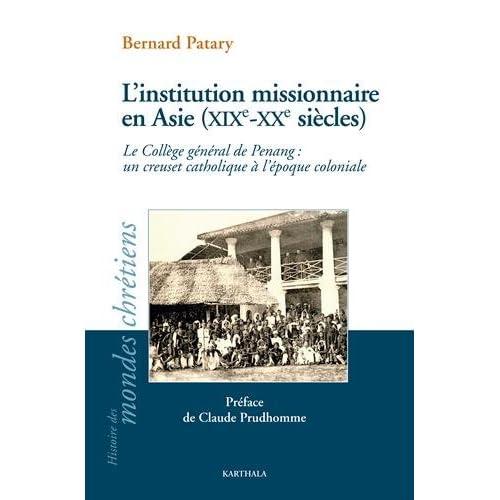 L'institution missionnaire en Asie (XIXe-XXe siècles). Le Collège Général de Penang : un creuset catholique à l'époque coloniale
