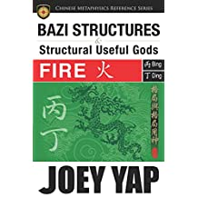 BaZi Structures and Structural Useful Gods - Fire: The Perfect Partner to Your BaZi Study (English Edition)