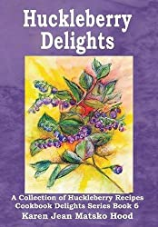 Huckleberry Delights Cookbook (Cookbook Delights) by Karen Jean Matsko Hood (2013-01-01)