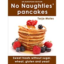 No Naughties' pancakes: Sweet treats without sugar, wheat, gluten and yeast (UK/European edition) (No Naughties)
