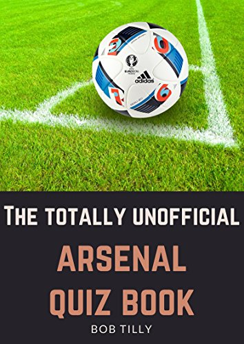 The Updated Unofficial Arsenal Football Club Quiz Book 100 Quiz
