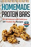 Homemade Protein Bars: 33 All Natural And Delicious DIY Protein Bar Recipes (DIY Protein Bars - Protein Recipes - Diet - Protein Powder Recipes)
