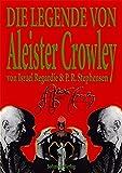 Die Legende von Aleister Crowley - Regardie Israel Regardie