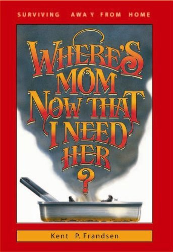Where's Mom Now That I Need Her?: Surviving Away from Home by Betty Rae Frandsen (2004-03-01)