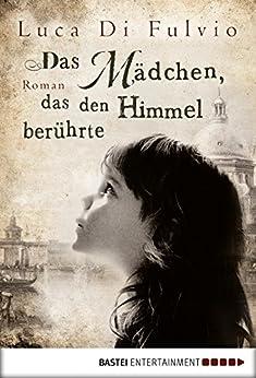 Das Mädchen, das den Himmel berührte: Roman von [Fulvio, Luca Di]