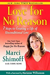 Love For No Reason: 7 Steps to Creating a Life of Unconditional Love by Marci Shimoff (2012-01-10)