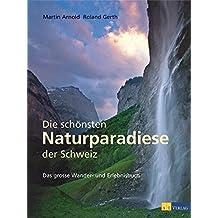 Die schönsten Naturparadiese in der Schweiz: Das grosse Wander- und Erlebnisbuch