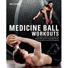 Medicine Ball Workouts: Strengthen Major and Supporting Muscle Groups for Increased Power, Coordination and Core Stability