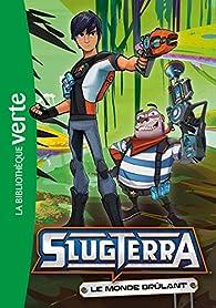 Slugterra, tome 7 : Le Monde Brulant par  DHX