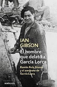 El hombre que delató a García Lorca: Ramón Ruiz Alonso y el asesinato de García Lorca par Ian Gibson