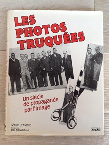 Les Photos truquées : Un siècle de propagande par l'image