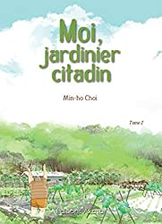 Moi, jardinier citadin - tome 2