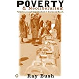 Poverty and Neoliberalism: Persistence and Reproduction in the Global South