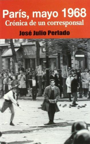 París, mayo 1968: crónica de un corresponsal (Política, cultura y sociedad) por José Julio Perlado
