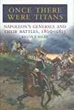 Once There Were Titans: Napoleon's Generals and Their Battles, 1800-1815 (English Edition)