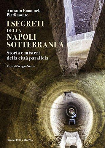 I segreti della Napoli sotterranea. Storia e misteri della citt parallela