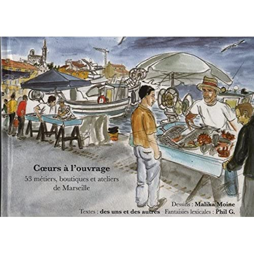 Coeurs à l'ouvrage : 53 métiers, boutiques et ateliers de Marseille