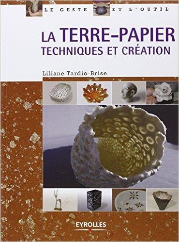 La terre-papier : Techniques et création de Liliane Tardio-Brise ( 9 octobre 2008 )