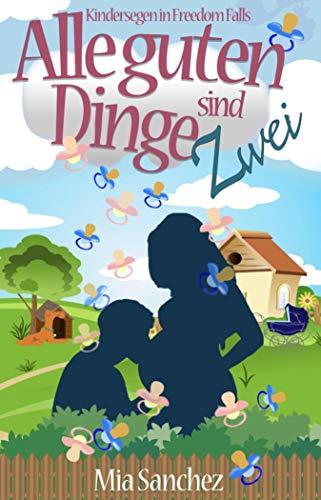 Alle guten Dinge sind Zwei: Kindersegen in Freedom Falls (German Edition) por Mia Sanchez
