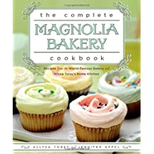 The Complete Magnolia Bakery Cookbook: Recipes from the World-Famous Bakery and Allysa Torey's Home Kitchen by Appel, Jennifer, Torey, Allysa (2009) Hardcover