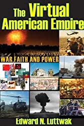 The Virtual American Empire: War, Faith, and Power by Edward N. Luttwak (2009-08-30)